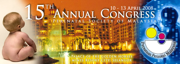 15th Annual Congress of the Perinatal Society of Malaysia (10-13 April 2008)